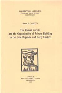 The Roman Jurists and the Organization of Private Building in the Late Republic and Early Empire