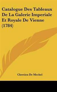 Catalogue Des Tableaux De La Galerie Imperiale Et Royale De Vienne