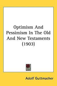 Optimism and Pessimism in the Old and New Testaments