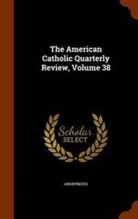 The American Catholic Quarterly Review, Volume 38