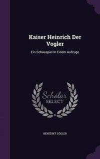 Kaiser Heinrich Der Vogler
