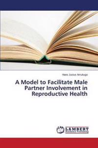 A Model to Facilitate Male Partner Involvement in Reproductive Health