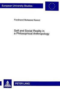 Self and Social Reality in a Philosophical Anthropology: Inquiring Into George Herbert Mead's Socio-Philosophical Anthropology