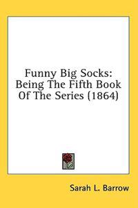 Funny Big Socks: Being The Fifth Book Of The Series (1864)