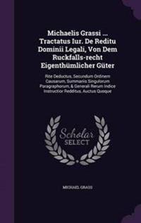 Michaelis Grassi ... Tractatus Iur. de Reditu Dominii Legali, Von Dem Ruckfalls-Recht Eigenthumlicher Guter