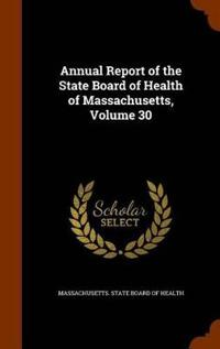 Annual Report of the State Board of Health of Massachusetts, Volume 30