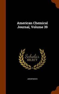 American Chemical Journal, Volume 39