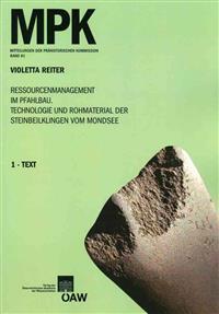 Ressourcenmanagement Im Pfahlbau. Technologie Und Rohmaterial Der Steinbeilklingen Vom Mondsee