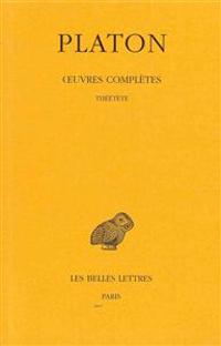 Platon, Oeuvres Completes: Tome VIII, 2e Partie: Theetete