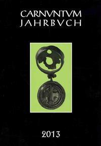 Carnuntum Jahrbuch 2013: Zeitschrift Fur Archaologie Und Kulturgeschichte Des Donauraumes