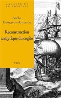 La Reconstruction Analytique Du Cogito Cartesien
