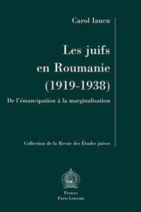 Les Juifs En Roumanie (1919-1938). de L'Emancipation a la Marginalisation