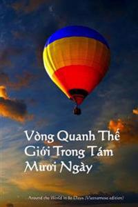 Vong Quanh the Gioi Trong Tam Muoi Ngay: Around the World in 80 Days (Vietnamese Edition)