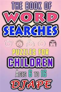 The Book of Word Searches: Puzzles for Children Ages 6 to 16