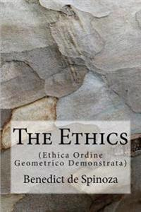 The Ethics: (Ethica Ordine Geometrico Demonstrata)