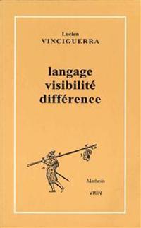 Langage, Visibilite, Difference: Elements Pour Une Histoire Du Discours Mathematique de L'Age Classique Au Xixe Siecle