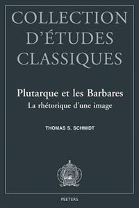 Plutarque Et Les Barbares La Rhetorique D'Une Image