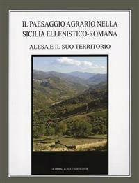 Il Paesaggio Agrario Nella Sicilia Ellenistico-Romana: Alesa E Il Suo Territorio