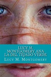 Lucy M. Montgomery Ana La del Tejado Verde