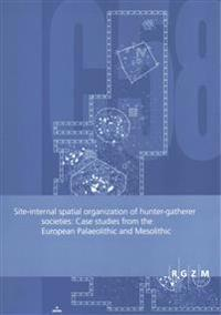 Site-Internal Spatial Organization of Hunter-Gatherer Societies: Case Studies from the European Palaeolithic and Mesolithic