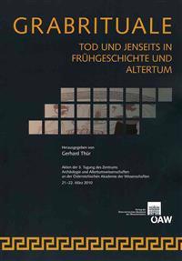 Grabrituale. Tod Und Jenseits in Fruhgeschichte Und Alterum: Akten Der 3. Tagung Des Zentrums Archaologie Und Altertumswissenschaften an Der Osterreic