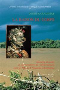La Raison Du Corps. Ideologie Du Corps Et Representations de L'Environnement Chez Les Mirana D'Amazonie Colombienne