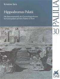 Hippodromus Palatii: Die Bauornamentik Des Gartenhippodroms Im Kaiserpalast Auf Dem Palatin in ROM