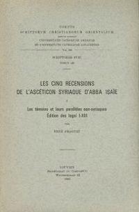Les Cinq Recensions de L'Asceticon Syriaque D'Abba Isaie, I: Les Temoins Et Leurs Paralleles Non-Syriaques, Edition Des Logoi I-XIII