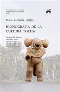 Iconografia de La Cultura Tolita: Lecturas del Discurso Ideologico En Las Representaciones Figurativas del Desarrollo Regional