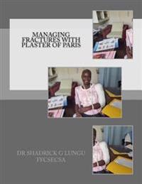 Managing Fractures with Plaster of Paris: A Practical Guide for Health Professionals