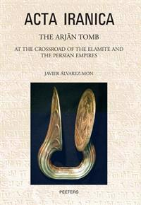 The Arjan Tomb: At the Crossroads of the Elamite and the Persian Empires