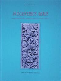 Fulgentibus Armis: Introduzione Allo Studio Dei Fregi D'Armi Antichi