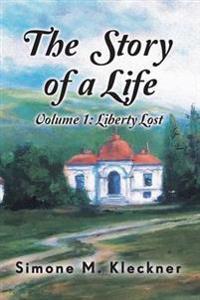 The Story of a Life - Liberty Lost, Volume 1