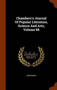 Chambers's Journal of Popular Literature, Science and Arts, Volume 66