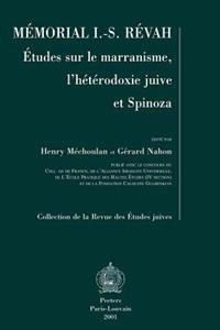 Memorial I.-S. Revah: Etudes Sur Le Marranisme, L'Heterodoxie Juive Et Spinoza