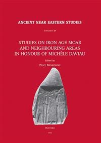 Studies on Iron Age Moab and Neighbouring Areas in Honour of Michele Daviau