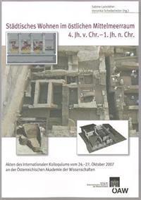 Stadtisches Wohnen Im Ostlichen Mittelmeerraum 4. Jh. V. Chr. - 1.Jh. N. Chr.: Akten Des Internationalen Kolloquiums Vom 24.-27. Oktober 2007 an Der O