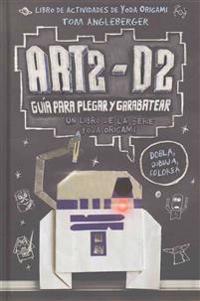 Art2-D2. Guia Para Plegar y Garabatear = Art2-D2's Guide to Folding and Doodling