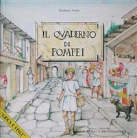 Il Quaderno Di Pompei: Storie, Curiosita E Giochi Per Scoprire Una Citta Sepolta