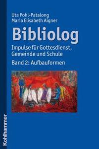 Bibliolog: Impulse Fur Gottesdienst, Gemeinde Und Schule. Band 2: Aufbauformen