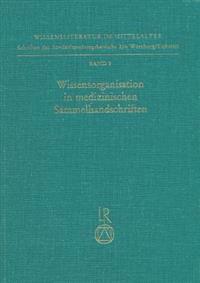 Wissensorganisation in Medizinischen Sammelhandschriften: Klassifikationskriterien Und Kombinationsprinzipien Bei Texten Ohne Werkcharakter