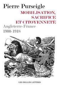Mobilisation, Sacrifice Et Citoyennete: Angleterre-France 1900-1918