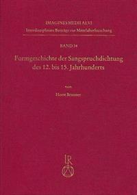 Formgeschichte Der Sangspruchdichtung Des 12. Bis 15. Jahrhunderts