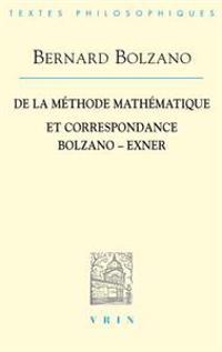 Bernard Bolzano: de La Methode Mathematique Et La Correspondance Avec Exner