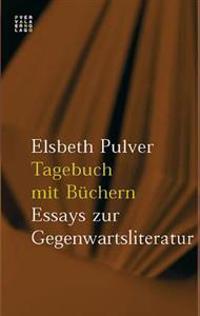 Tagebuch Mit Buchern: Essays Zur Gegenwartsliteratur