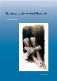 Traumaadaptierte Musiktherapie: Musiktherapie Mit Erwachsenen, Die an (Komplexen) Traumafolgestorungen Leiden