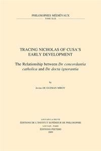 Tracing Nicholas of Cusa's Early Development: The Relationship Between de Concordantia Catholica and de Docta Ignorantia