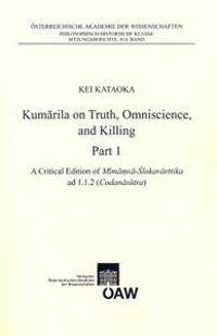 Kumarila on Truht, Omniscience and Killing Part 1: A Criticial Edition of Mimamsa-Sklovarttika Ad 1.1.2 (Codanasutra). Part 2: An Annotated Translatio