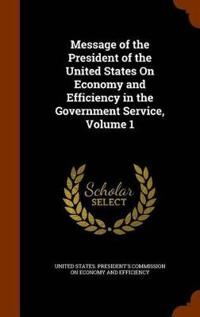 Message of the President of the United States on Economy and Efficiency in the Government Service, Volume 1