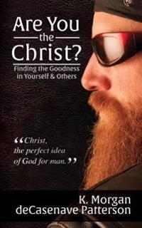Are You the Christ?: Finding the Goodness in Yourself & Others